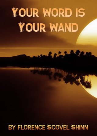 Your Word Is Your Wand: A Sequel To The Game Of Life And How To Play It Florence Scovel Shinn