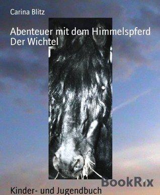 Abenteuer mit dem Himmelspferd: Der Wichtel Carina Blitz