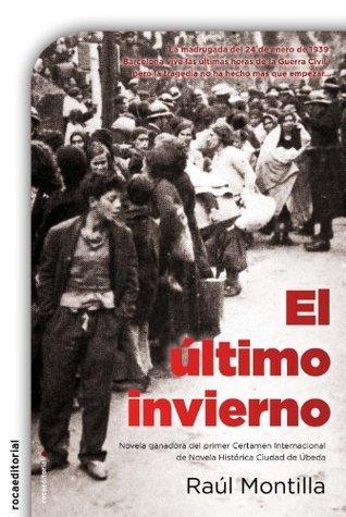El último invierno. I Premio Ciudad de Úbeda de Nov Histórica (Novela Historica (roca))  by  Raul Montilla