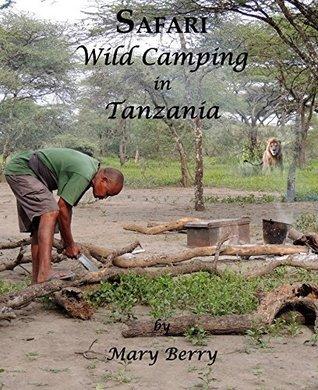 SAFARI Wild Camping in Tanzania  by  Mary  Berry