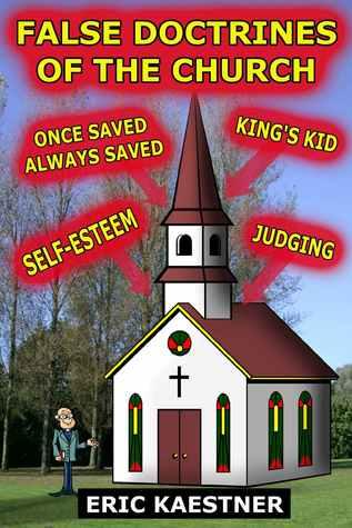False Doctrines Of The Church  by  Eric Kaestner
