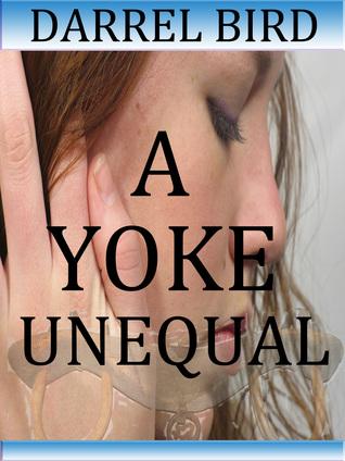 A Yoke Unequal Darrel Bird