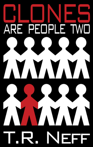 Clones are People Two T. R. Neff
