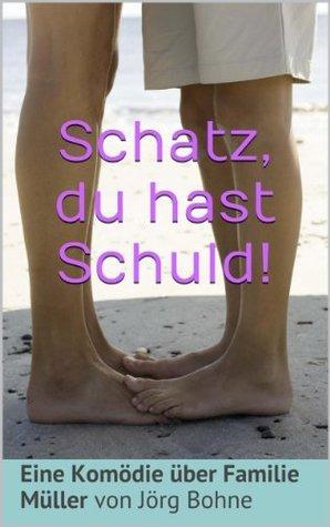 Schatz, du hast Schuld! (Urlaubskomödie 4)  by  Jörg Bohne