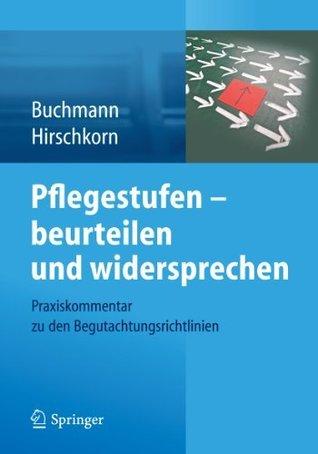 Pflegestufen - beurteilen und widersprechen: Praxiskommentar zu den Begutachtungsrichtlinien Klaus-Peter Buchmann
