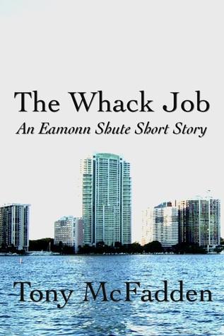 The Whack Job: An Eamonn Shute Short Story  by  Tony McFadden