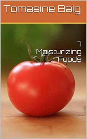 7 Moisturizing Foods  by  Tomasine Baig