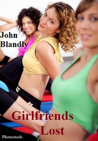 Girlfriends Lost John Blandly