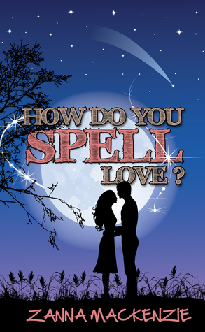 How Do You Spell Love?: Love, Magic and Cupcakes  by  Zanna Mackenzie