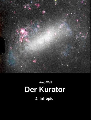 Der Kurator, Band 2: Intrepid  by  Arno Wulf
