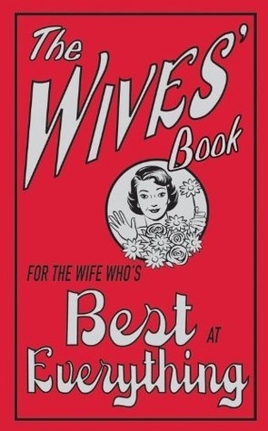The Wives Book: For the Wife Whos Best at Everything  by  Alison Maloney