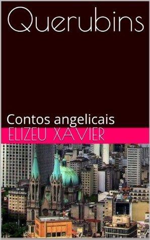 Querubins: Contos angelicais Elizeu Xavier