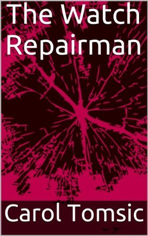 The Watch Repairman  by  Carol Tomsic