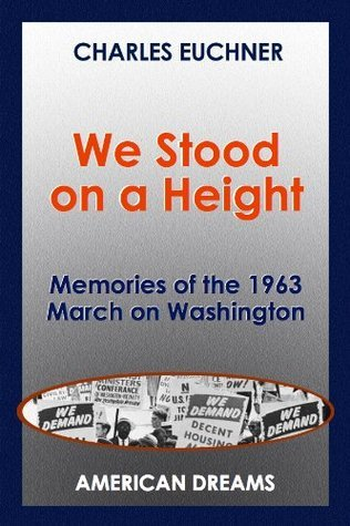 We Stood on a Height: Memories of the 1963 March on Washington  by  Charles Euchner