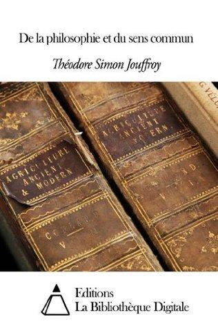 De la philosophie et du sens commun  by  Theodore Simon Jouffroy