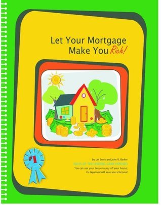 Let Your Mortgage Make You Rich! Lin Ennis