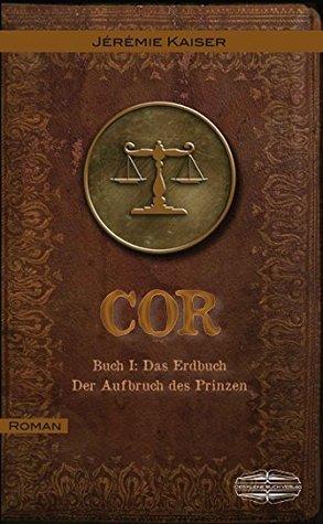 COR Buch I: Das Erdbuch: Der Aufbruch des Prinzen Jérémie Kaiser