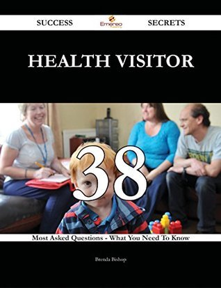 Health visitor 38 Success Secrets - 38 Most Asked Questions On Health visitor - What You Need To Know Brenda Bishop