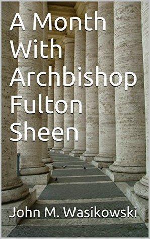 A Month With Archbishop Fulton Sheen  by  John M. Wasikowski