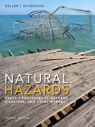 Natural Hazards: Earths Processes as Hazards, Disasters, and Catastrophes (4th Edition)  by  Edward A. Keller