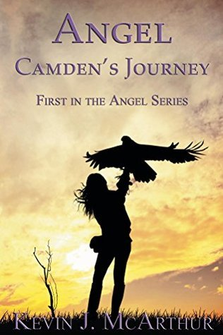Angel: Camdens Journey (The Angel Series Book 1) Kevin McArthur