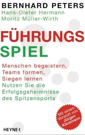 Führungs-Spiel: Menschen begeistern, Teams formen, Siegen lernen - Nutzen Sie die Erfolgsgeheimnisse des Spitzensports  by  Bernhard Peters