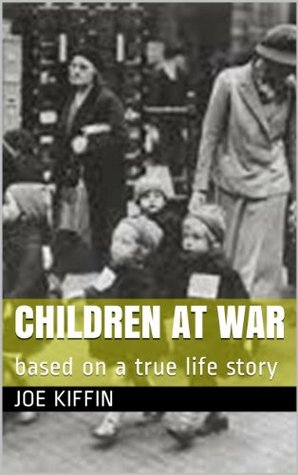 Children at War: based on a true life story  by  Joe Kiffin