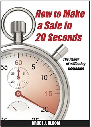 How to Make a Sale in 20 Seconds: The Magic of a Winning Beginning  by  Bruce J. Bloom