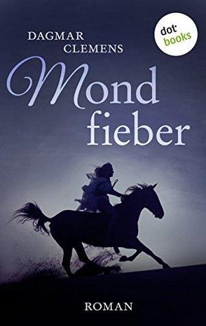 Mondfieber: Roman Dagmar Clemens