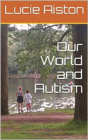 Our World and Autism  by  Lucie Aiston