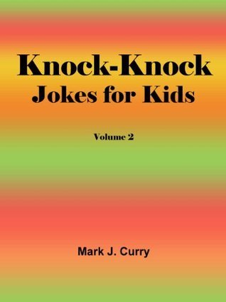 Knock-Knock Jokes for Kids 2  by  Mark J. Curry