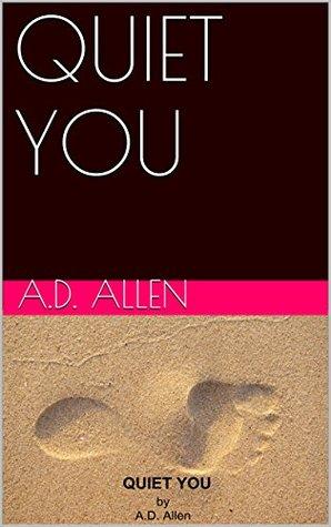 QUIET YOU A.D. Allen