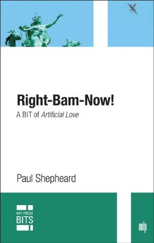 Right-Bam-Now!: A BIT of Artificial Love Paul Shepheard