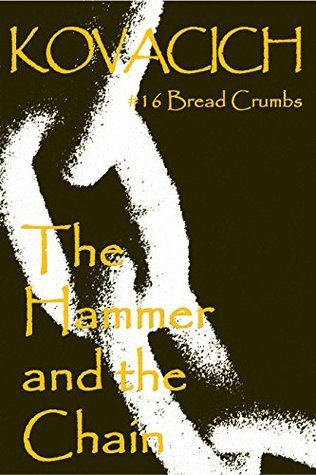 Bread Crumbs (#16): The Hammer and the Chain (The Valley of Hope) John Kovacich