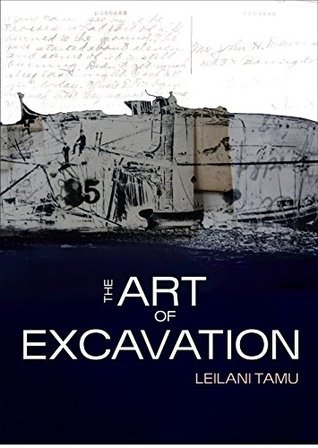 The Art of Excavation  by  Leilani Tamu