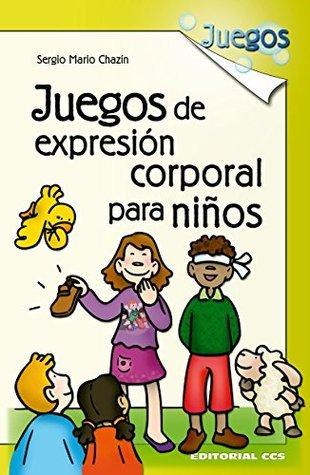 Juegos de expresion corporal para niños  by  Sergio Mario Chazin