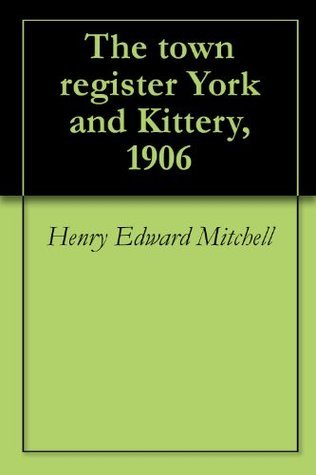 The town register York and Kittery, 1906  by  Henry Edward Mitchell
