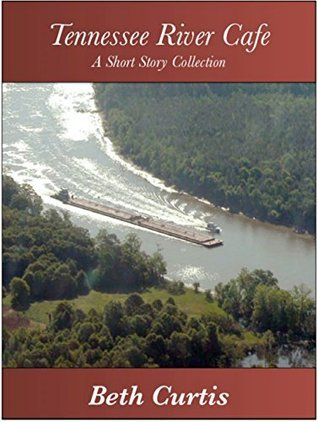 Tennessee River Cafe: A Short Story Collection Beth Curtis