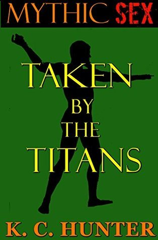 Taken  by  the Titans (Mythic Sex Book 3) by K. C. Hunter