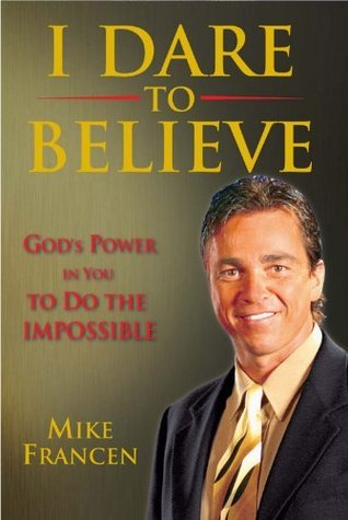 I Dare To Believe Mike Francen
