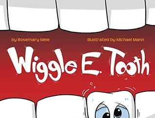 Wiggle E. Tooth  by  Rosemary Mele