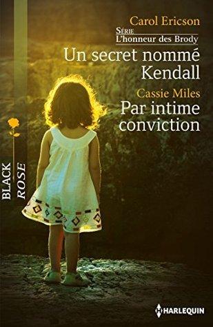 Un secret nommé Kendall - Par intime conviction : T2 - Lhonneur des Brody Carol Ericson