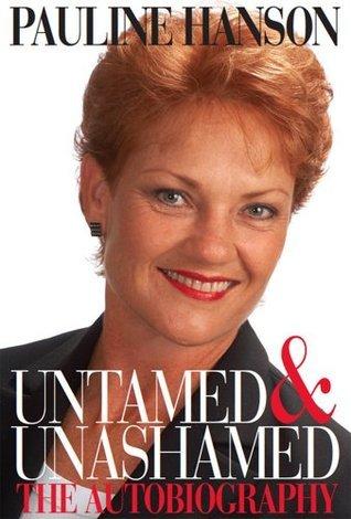 Untamed & Unashamed  by  Pauline Hanson