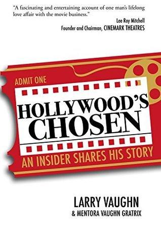 Hollywoods Chosen: An Insider Shares His Story Larry D. Vaughn