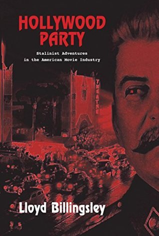 Hollywood Party: Stalinist Adventures in the American Movie Industry  by  Lloyd Billingsley