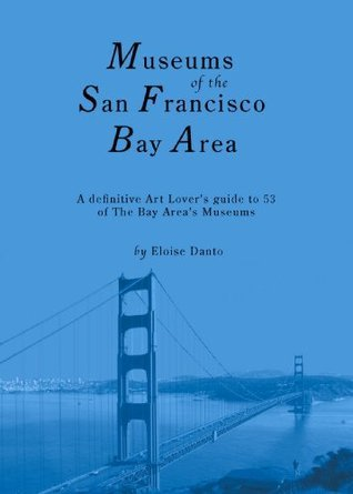 The Museums of the San Francisco Bay Area (Museum Guidebook Series)  by  Eloise Danto