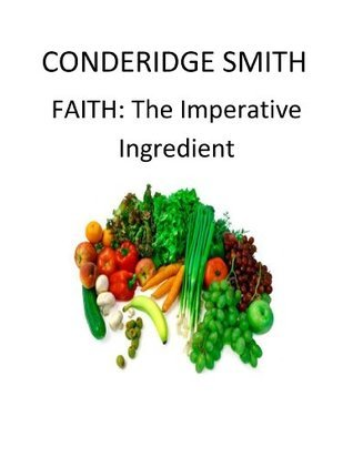 FAITH: The Imperative Ingredient  by  Conderidge Smith