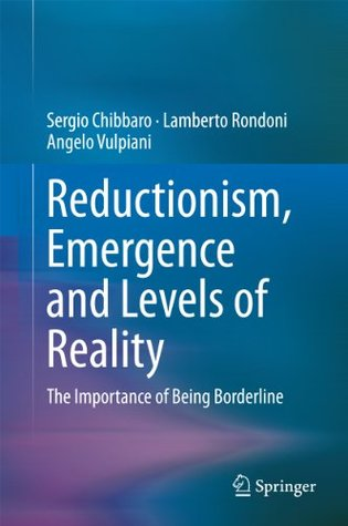 Reductionism, Emergence and Levels of Reality: The Importance of Being Borderline Sergio Chibbaro