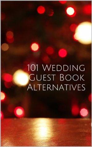 101 Wedding Guest Book Alternatives  by  Julie Whitman
