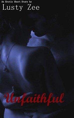 Unfaithful  by  Lusty Zee